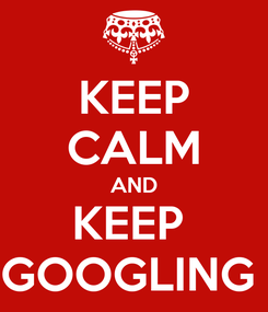 Poster: KEEP CALM AND KEEP  GOOGLING