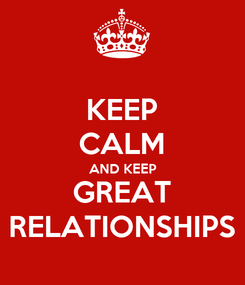 Poster: KEEP CALM AND KEEP GREAT RELATIONSHIPS
