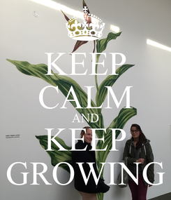 Poster: KEEP CALM AND KEEP GROWING