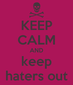 Poster: KEEP CALM AND keep haters out