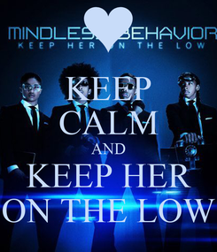 Poster: KEEP CALM AND KEEP HER ON THE LOW