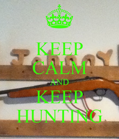 Poster: KEEP CALM AND KEEP HUNTING