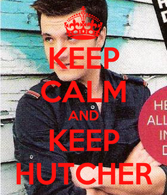 Poster: KEEP CALM AND KEEP HUTCHER
