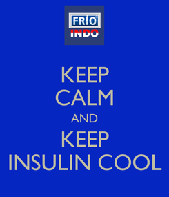 Poster: KEEP CALM AND KEEP INSULIN COOL