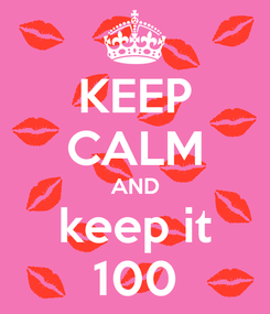 Poster: KEEP CALM AND keep it 100