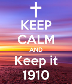 Poster: KEEP CALM AND Keep it 1910
