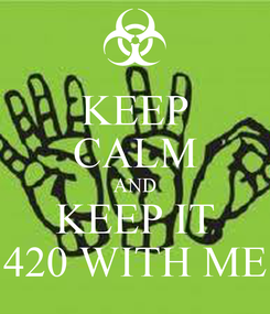 Poster: KEEP CALM AND KEEP IT 420 WITH ME