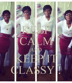 Poster: KEEP CALM AND KEEP IT CLASSY !