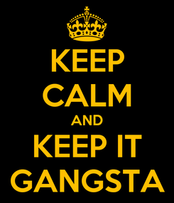 Poster: KEEP CALM AND KEEP IT GANGSTA