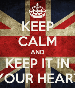 Poster: KEEP CALM AND KEEP IT IN YOUR HEART