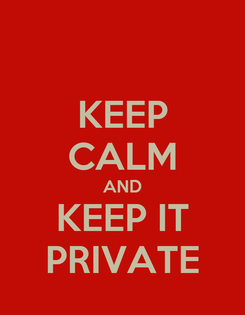 Poster: KEEP CALM AND KEEP IT PRIVATE