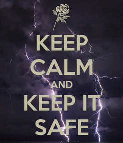 Poster: KEEP CALM AND KEEP IT SAFE