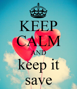 Poster: KEEP CALM AND keep it save