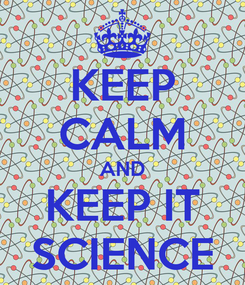 Poster: KEEP CALM AND KEEP IT SCIENCE