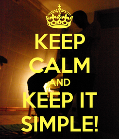 Poster: KEEP CALM AND KEEP IT SIMPLE!