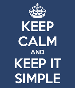 Poster: KEEP CALM AND KEEP IT SIMPLE