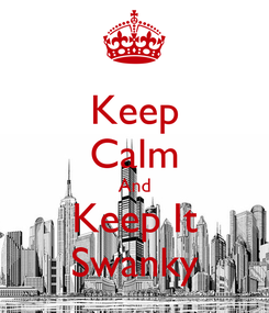 Poster: Keep Calm And Keep It Swanky