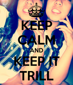 Poster: KEEP CALM AND KEEP IT TRILL