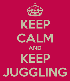 Poster: KEEP CALM AND KEEP JUGGLING