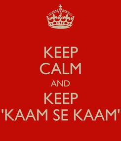 Poster: KEEP CALM AND KEEP 'KAAM SE KAAM'