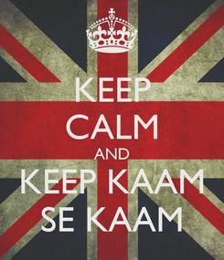 Poster: KEEP CALM AND  KEEP KAAM  SE KAAM