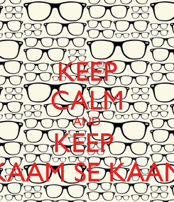Poster: KEEP CALM AND KEEP  KAAM SE KAAM