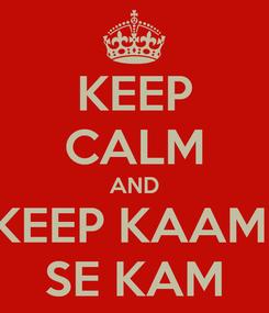 Poster: KEEP CALM AND KEEP KAAM  SE KAM