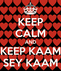 Poster: KEEP CALM AND KEEP KAAM SEY KAAM
