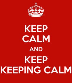 Poster: KEEP CALM AND KEEP KEEPING CALM