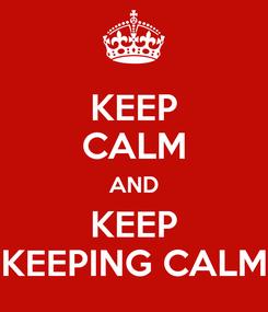 Poster: KEEP CALM AND KEEP KEEPING CALM