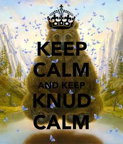 Poster: KEEP CALM AND KEEP KNUD CALM