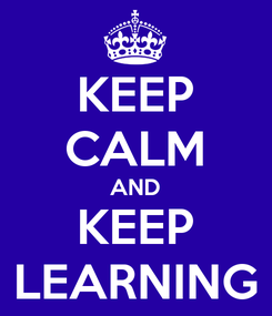 Poster: KEEP CALM AND KEEP LEARNING