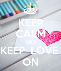 Poster: KEEP CALM AND KEEP  LOVE  ON