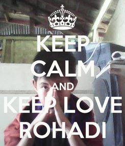 Poster: KEEP CALM AND KEEP LOVE ROHADI