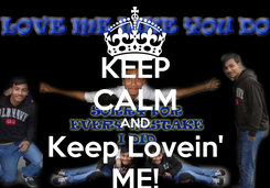 Poster: KEEP CALM AND Keep Lovein' ME!