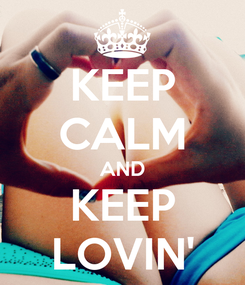 Poster: KEEP CALM AND KEEP LOVIN'