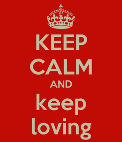 Poster: KEEP CALM AND keep loving