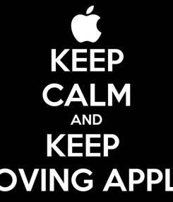 Poster: KEEP CALM AND KEEP  LOVING APPLE