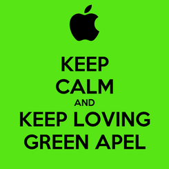 Poster: KEEP CALM AND KEEP LOVING GREEN APEL
