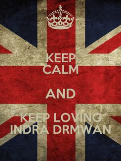 Poster: KEEP CALM AND KEEP LOVING INDRA DRMWAN