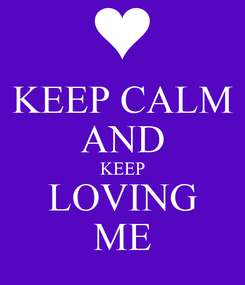 Poster: KEEP CALM  AND  KEEP LOVING ME