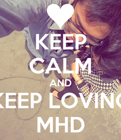 Poster: KEEP CALM AND KEEP LOVING MHD