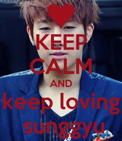 Poster: KEEP CALM AND keep loving  sunggyu