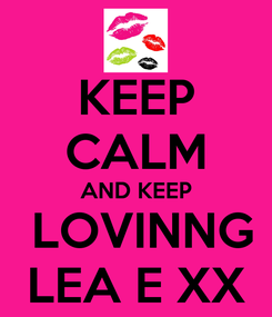 Poster: KEEP CALM AND KEEP  LOVINNG LEA E XX