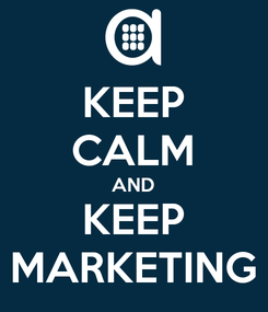 Poster: KEEP CALM AND KEEP MARKETING