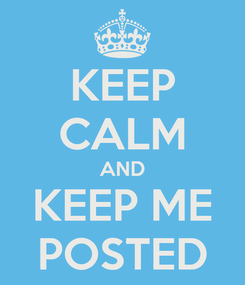 Poster: KEEP CALM AND KEEP ME POSTED