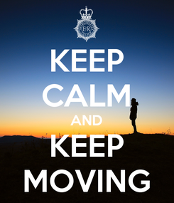 Poster: KEEP CALM AND KEEP MOVING