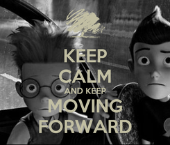 Poster: KEEP CALM AND KEEP MOVING FORWARD