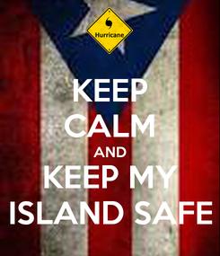 Poster: KEEP CALM AND KEEP MY ISLAND SAFE