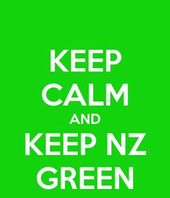 Poster: KEEP CALM AND KEEP NZ GREEN